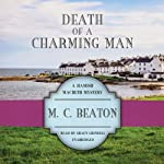 Death of a Charming Man: The Hamish Macbeth Mysteries, Book 10 (       UNABRIDGED) by M. C. Beaton Narrated by Shaun Grindell