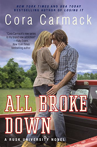Cora Carmack - All Broke Down (Rusk University Series #2)