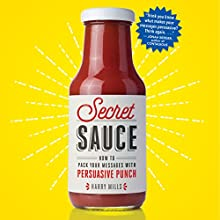 Secret Sauce: How to Pack Your Messages with Persuasive Punch Audiobook by Harry Mills Narrated by Tom Parks