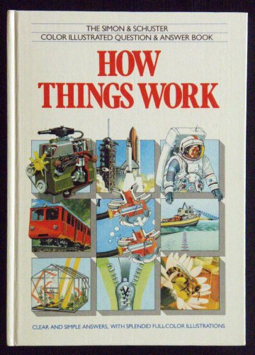 HOW THINGS WORK I C (Simon & Schuster Color Illustrated Question & Answer Book)