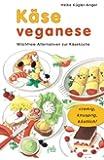 Käse veganese. Milchfreie Alternativen zur Käseküche