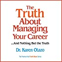 The Truth About Managing Your Career...and Nothing But the Truth Audiobook by Dr. Karen Otazo Narrated by Thomas M. Perkins