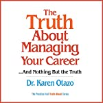 The Truth About Managing Your Career...and Nothing But the Truth | Dr. Karen Otazo