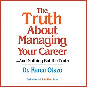 The Truth About Managing Your Career...and Nothing But the Truth Audiobook