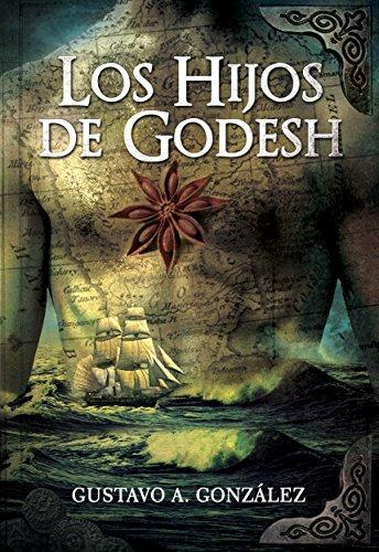 LOS HIJOS DE GODESH: Aventuras de un capitán e historia de las islas donde ocurren hechos impredecibles