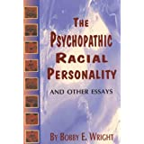 Psychopathic Racial Personality and Other Essays ~ Bobby Eugene Wright