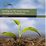 Building an ITIL-based service management department: Office of Government Commerce (Business)by Malcolm Fry