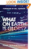 What on Earth is Glory?: A Practical Approach to a Glory-filled Life