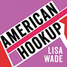 American Hookup: The New Culture of Sex on Campus Audiobook by Lisa Wade Narrated by Callie Beaulieu