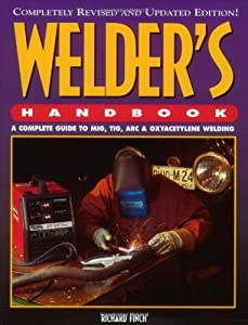 Welder's Handbook: A Complete Guide to MIG, TIG, ARC and Oxyacetylene Welding by Richard Finch (1-Feb-1997) Paperback by HP Books; Rev Upd Su edition (Feb. 1997)