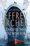 Jeffrey Archer Be Careful What You Wish for (Clifton Chronicles)