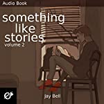 Something Like Stories: Volume Two | Jay Bell