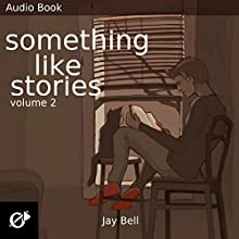 Something Like Stories: Volume Two | Livre audio Auteur(s) : Jay Bell Narrateur(s) : Kevin R. Free