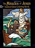 The Miracles of Jesus Stained Glass Coloring Book (Dover Stained Glass Coloring Book) (0486462269) by Green, John