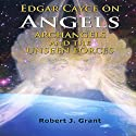 Edgar Cayce on Angels, Archangels and the Unseen Forces Audiobook by Robert J. Grant Narrated by Dawn Hogue