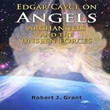 Edgar Cayce on Angels, Archangels and the Unseen Forces (       UNABRIDGED) by Robert J. Grant Narrated by Dawn Hogue