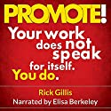 PROMOTE!: It's Who Knows What You Know That Makes a Career Audiobook by Rick Gillis Narrated by Elisa Berkeley