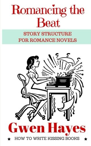 Romancing the Beat: Story Structure for Romance Novels (How to Write Kissing Books) (Volume 1)
