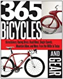 img - for 365 Bicycles and Gear: Boneshakers, Racing Bikes, Road Bikes, Single-Speeds, Mountain Bikes, and More: From the 1800s to Today book / textbook / text book