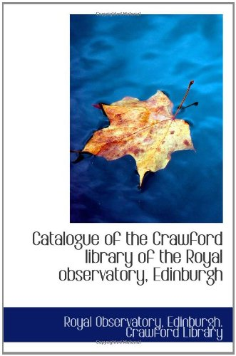 Catalogue Of The Crawford Library Of The Royal Observatory, Edinburgh