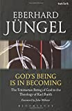 God's Being is in Becoming: The Trinitarian Being of God in the Theology of Karl Barth