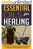 Essential Oils for Healing: Discover all of the Benefits of Essential Oils and Aromatherapy for Healing yourself Naturally without Prescriptions (English Edition)