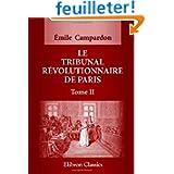 Le tribunal Révolutionnaire de Paris: Ouvrage composé d'après les documents originaux conservés aux archives de...