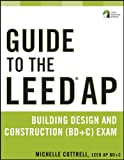 Guide to the LEED AP Building Design and Construction (BD&C) Exam (Wiley Series in Sustainable Design)