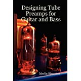 Designing Tube Preamps for Guitar and Bassby Merlin Blencowe