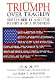Triumph Over Tragedy: September 11 and the Rebirth of a Business (0471244384) by John Duffy