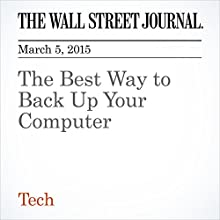 The Best Way to Back Up Your Computer (       UNABRIDGED) by Geoffery A. Fowler Narrated by Ken Borgers
