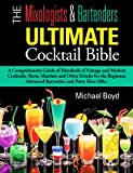 The Mixologists and Bartenders Ultimate Cocktail Bible: A comprehensive guide of hundreds of vintage and modern cocktails, shots, martinis and other ... Mixed Drinks, Bartending, Spirits, Liquors)