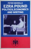 Ezra Pound: Politics, Economics and Writings - A Study of the Cantos (Studies in American Literature) (0333361598) by Nicholls, Peter