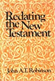 Redating the New Testament (0664213367) by Robinson, John Arthur Thomas