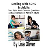 Dealing with ADHD in Adults: Your 8 most common questions and solutions about ADHD in Adults (ADHD/ADD in Adults Book 1) ~ Lisa Oliver