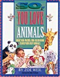 So, You Love Animals: An Action-Packed, Fun-Filled Book to Help Kids Help Animals