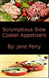 Scrumptious Slow Cooker Appetizers (Scrumptious Slow Cooker Recipes)