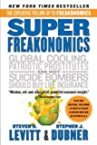 SuperFreakonomics: Global Cooling, Patriotic Prostitutes, and Why Suicide Bombers Should Buy Life Insurance (0060889586) by Levitt, Steven D.