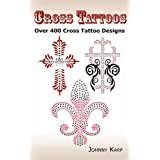 Cross Tattoos: Over 400 Cross Tattoo Designs, Pictures and Ideas of Celtic, Tribal, Christian, Irish and Gothic Crosses.by Johnny Karp