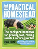 img - for The Practical Homestead: The Backyard Handbook for Growing Food, Raising Animals, and Nurturing Your Land book / textbook / text book