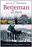 Betjeman on Faith: An Anthology of His Religious Prose (0281064164) by Betjeman, John