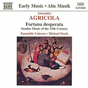 Agricola: Fortuna desperata--Secular Music of the 15th Century