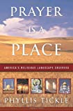 Prayer Is a Place: America's Religious Landscape Observed (0385504403) by Tickle, Phyllis