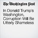 In Donald Trump's Washington, Corruption Will Be Utterly Shameless | Paul Waldman