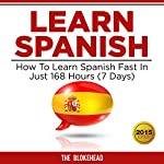 Learn Spanish: How to Learn Spanish Fast in Just 168 Hours (7 Days): The Blokehead Success Series |  The Blokehead