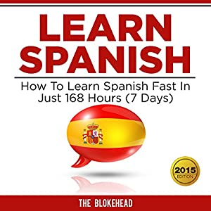 Learn Spanish: How to Learn Spanish Fast in Just 168 Hours (7 Days) Audiobook