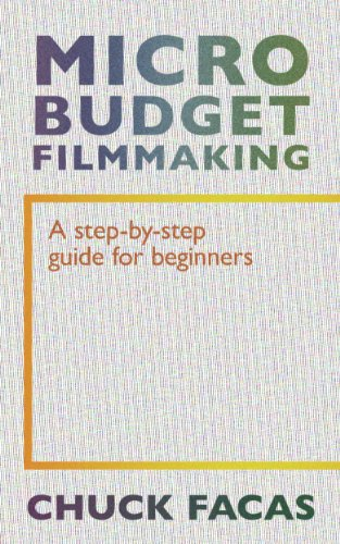 Chuck Facas - Micro-Budget Filmmaking: A Step-By-Step Guide For Beginners