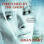 Stretched by the Ghost: A Spicy Romance | Susan Hart