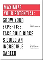 Maximize Your Potential: Grow Your Expertise,Take Bold Risks&Build an Incredible Career (The 99U Book Series)