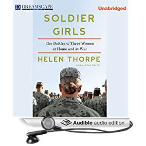Soldier Girls - The Battles of Three Women at Home and at War - Helen Thorpe